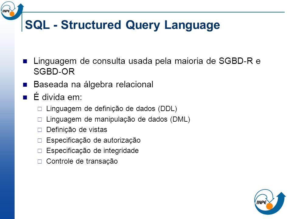 SQL - Structured Query Language Linguagem de consulta usada pela maioria de SGBD-R e SGBD-OR Baseada na álgebra relacional É divida em: Linguagem de d