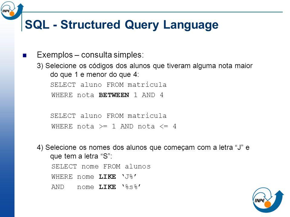 SQL - Structured Query Language Exemplos – consulta simples: 3) Selecione os códigos dos alunos que tiveram alguma nota maior do que 1 e menor do que