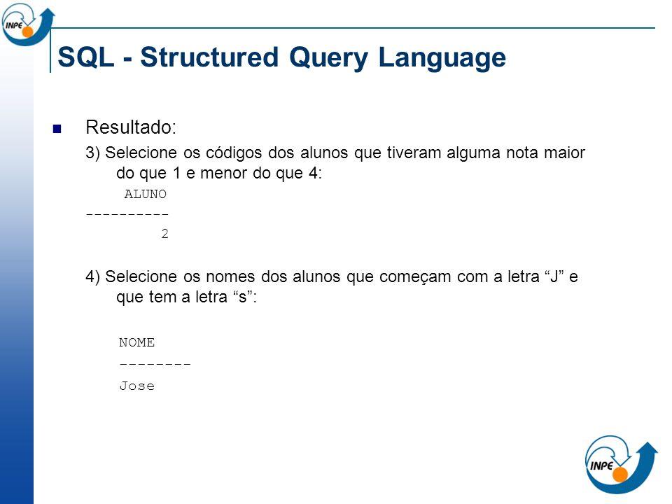SQL - Structured Query Language Resultado: 3) Selecione os códigos dos alunos que tiveram alguma nota maior do que 1 e menor do que 4: ALUNO ---------