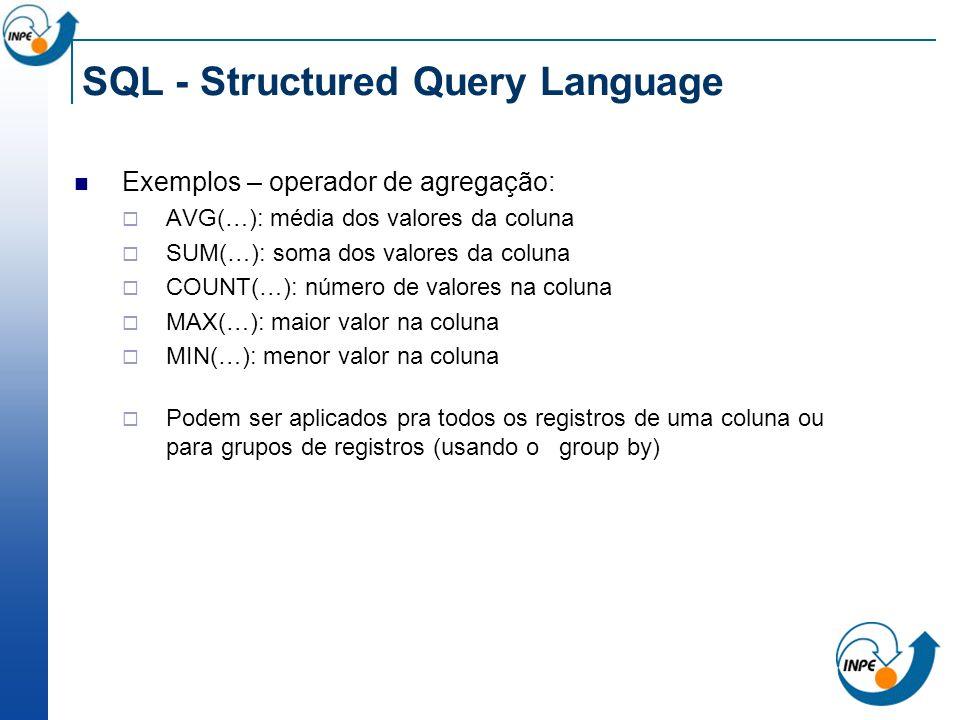 SQL - Structured Query Language Exemplos – operador de agregação: AVG(…): média dos valores da coluna SUM(…): soma dos valores da coluna COUNT(…): núm