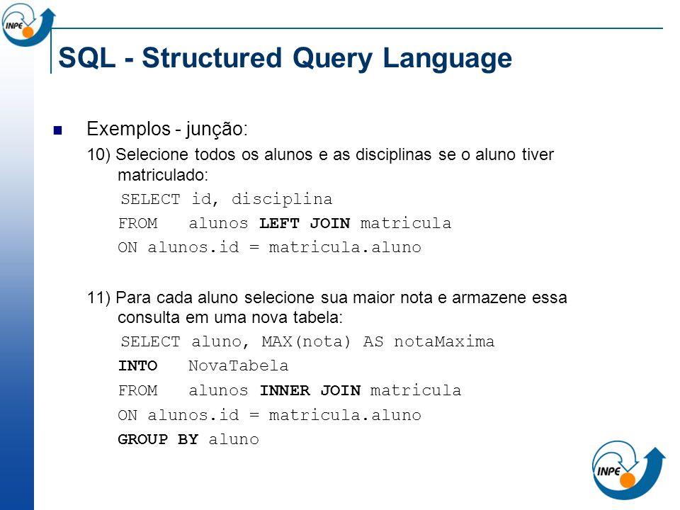 SQL - Structured Query Language Exemplos - junção: 10) Selecione todos os alunos e as disciplinas se o aluno tiver matriculado: SELECT id, disciplina