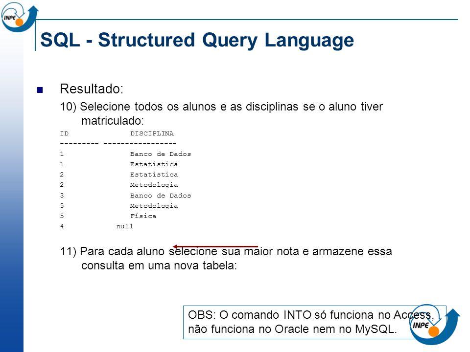 SQL - Structured Query Language Resultado: 10) Selecione todos os alunos e as disciplinas se o aluno tiver matriculado: ID DISCIPLINA --------- ------