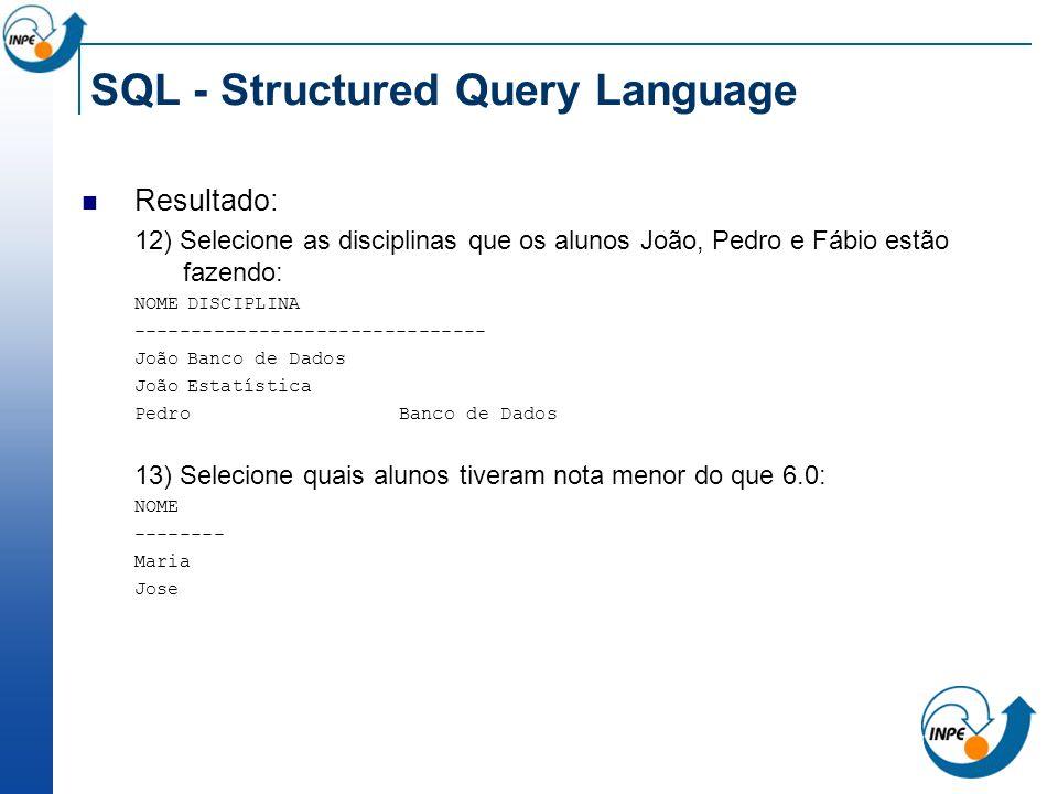 SQL - Structured Query Language Resultado: 12) Selecione as disciplinas que os alunos João, Pedro e Fábio estão fazendo: NOMEDISCIPLINA --------------