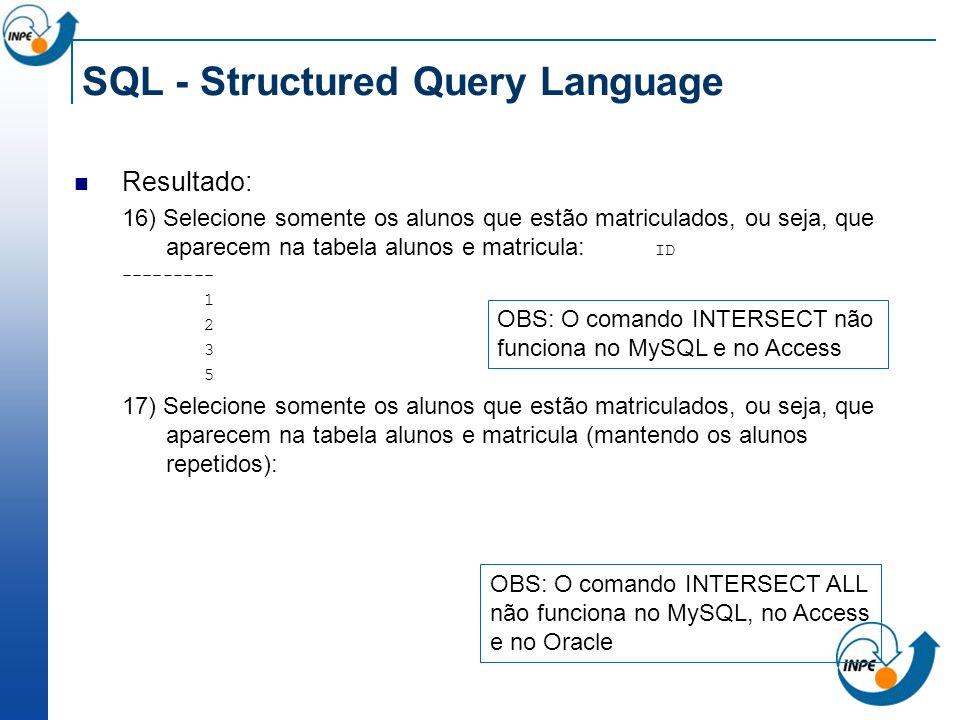 SQL - Structured Query Language Resultado: 16) Selecione somente os alunos que estão matriculados, ou seja, que aparecem na tabela alunos e matricula: