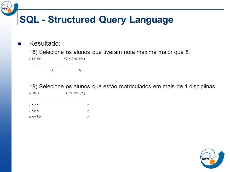 SQL - Structured Query Language Resultado: 18) Selecione os alunos que tiveram nota máxima maior que 8: ALUNO MAX(NOTA) ---------- 3 9 19) Selecione o