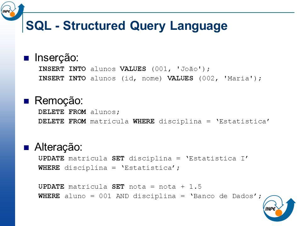 SQL - Structured Query Language Inserção: INSERT INTO alunos VALUES (001, 'João'); INSERT INTO alunos (id, nome) VALUES (002, 'Maria'); Remoção: DELET