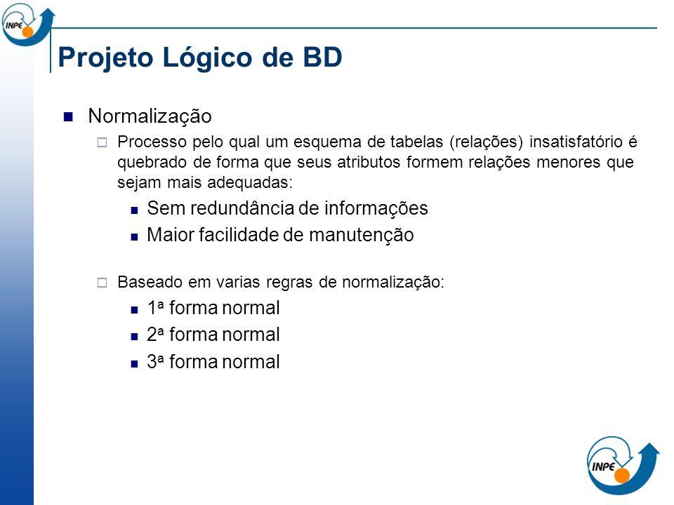 Projeto Lógico de BD Normalização Processo pelo qual um esquema de tabelas (relações) insatisfatório é quebrado de forma que seus atributos formem rel