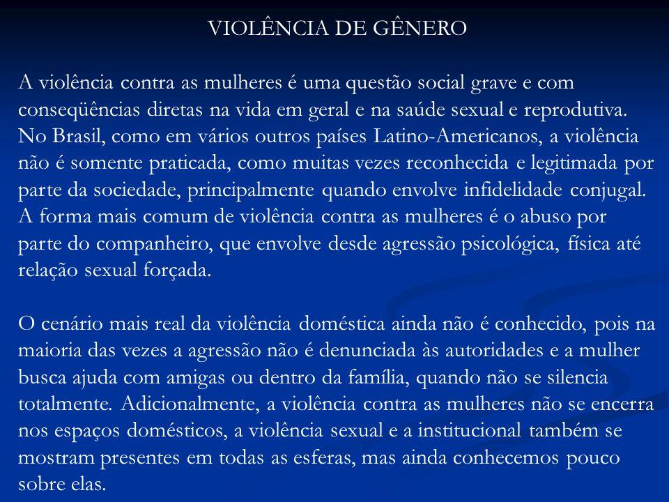 VIOLÊNCIA DE GÊNERO A violência contra as mulheres é uma questão social grave e com conseqüências diretas na vida em geral e na saúde sexual e reprodutiva.