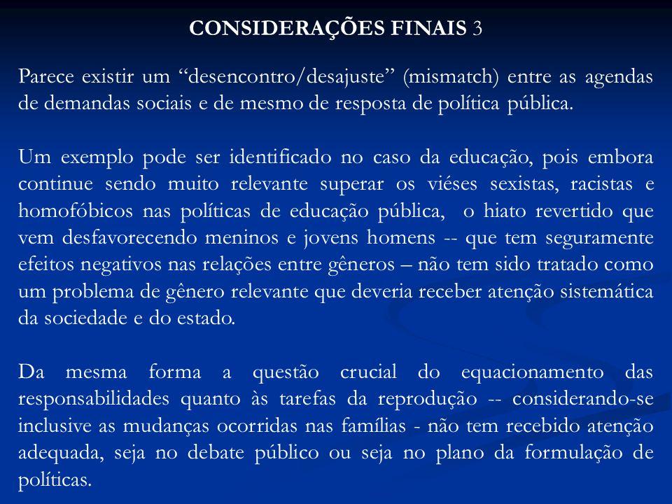 CONSIDERAÇÕES FINAIS 3 Parece existir um desencontro/desajuste (mismatch) entre as agendas de demandas sociais e de mesmo de resposta de política pública.