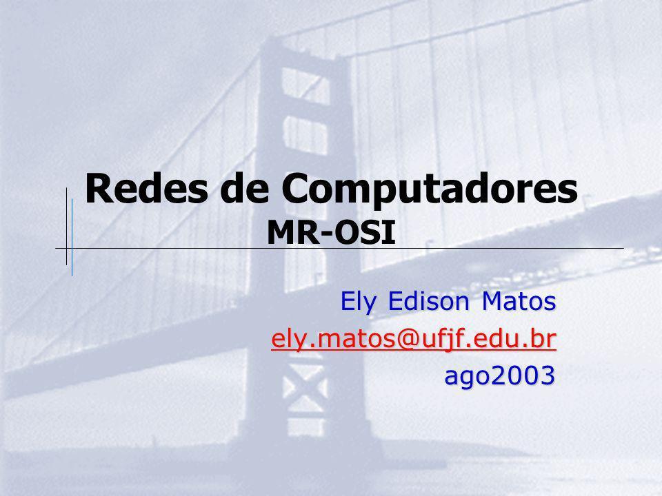 Redes de Computadores MR-OSI Ely Edison Matos ely.matos@ufjf.edu.br ago2003