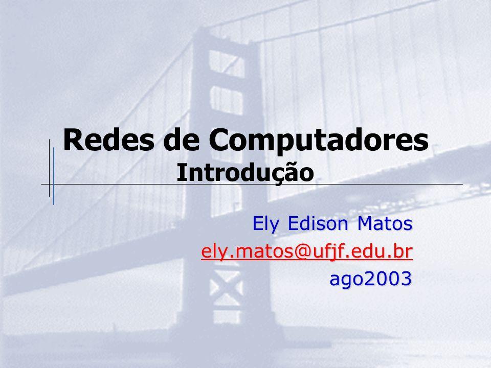 Redes de Computadores Introdução Ely Edison Matos ely.matos@ufjf.edu.br ago2003