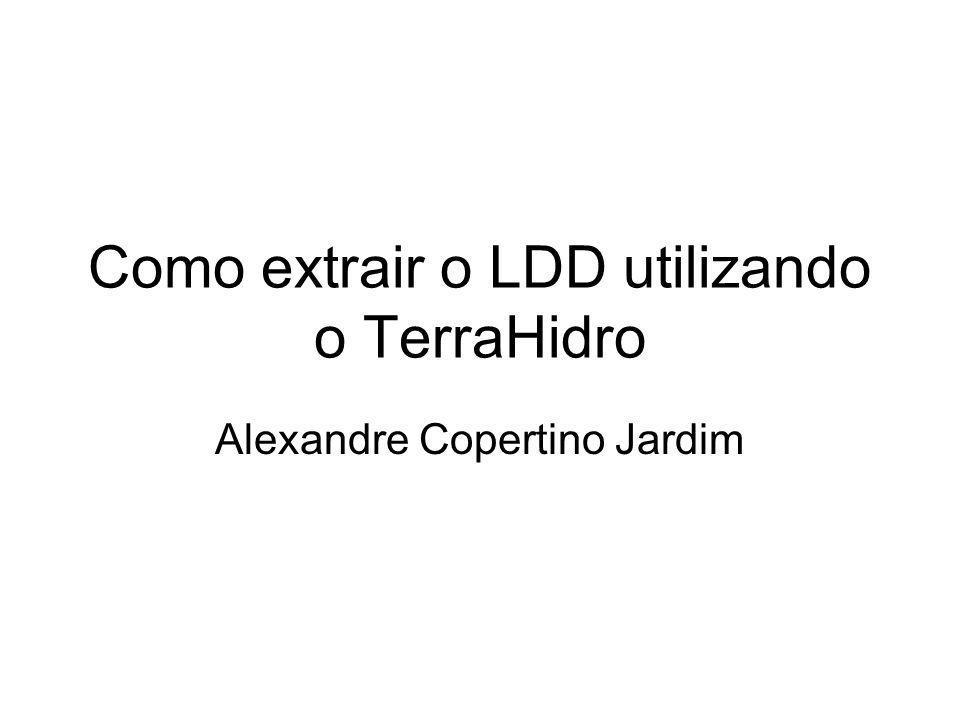 Como extrair o LDD utilizando o TerraHidro Alexandre Copertino Jardim