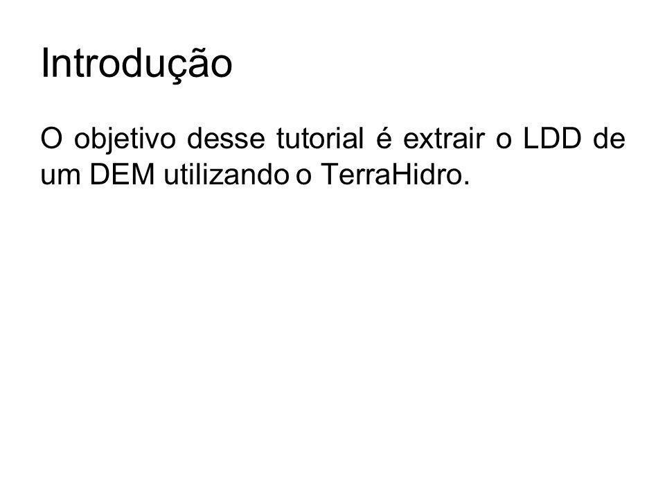 Introdução O objetivo desse tutorial é extrair o LDD de um DEM utilizando o TerraHidro.