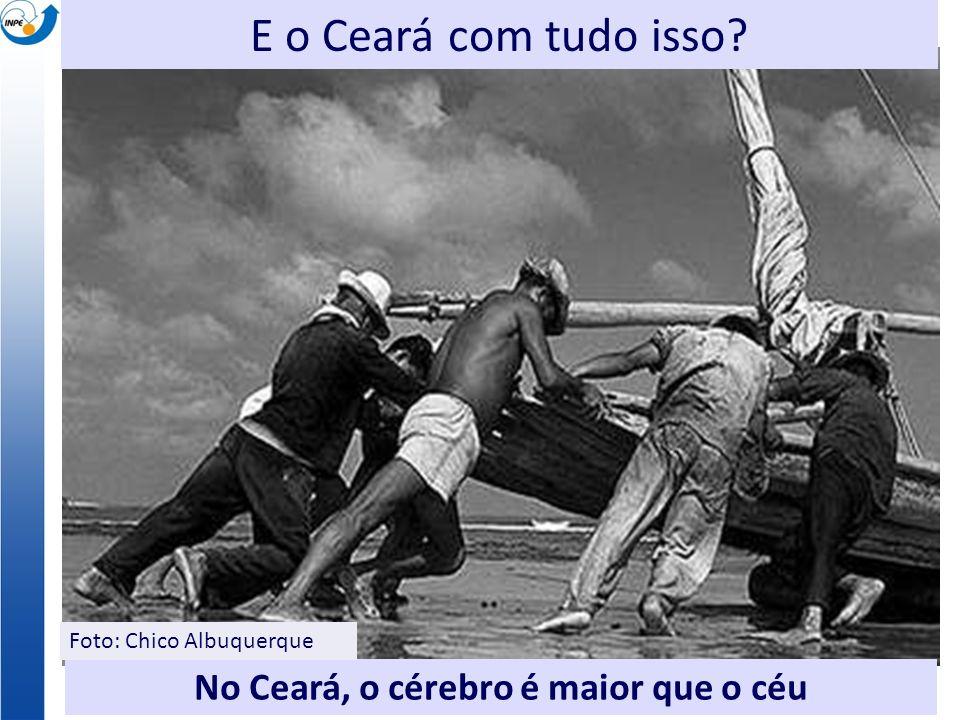 No Ceará, o cérebro é maior que o céu E o Ceará com tudo isso Foto: Chico Albuquerque