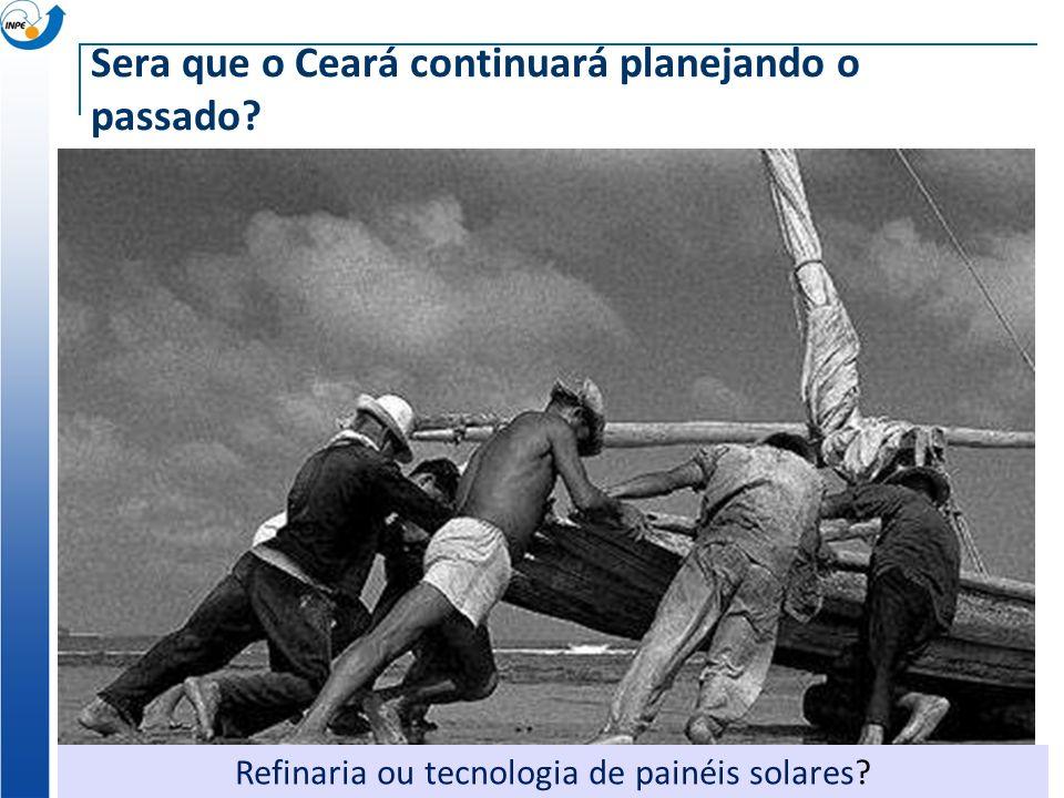 Refinaria ou tecnologia de painéis solares Sera que o Ceará continuará planejando o passado