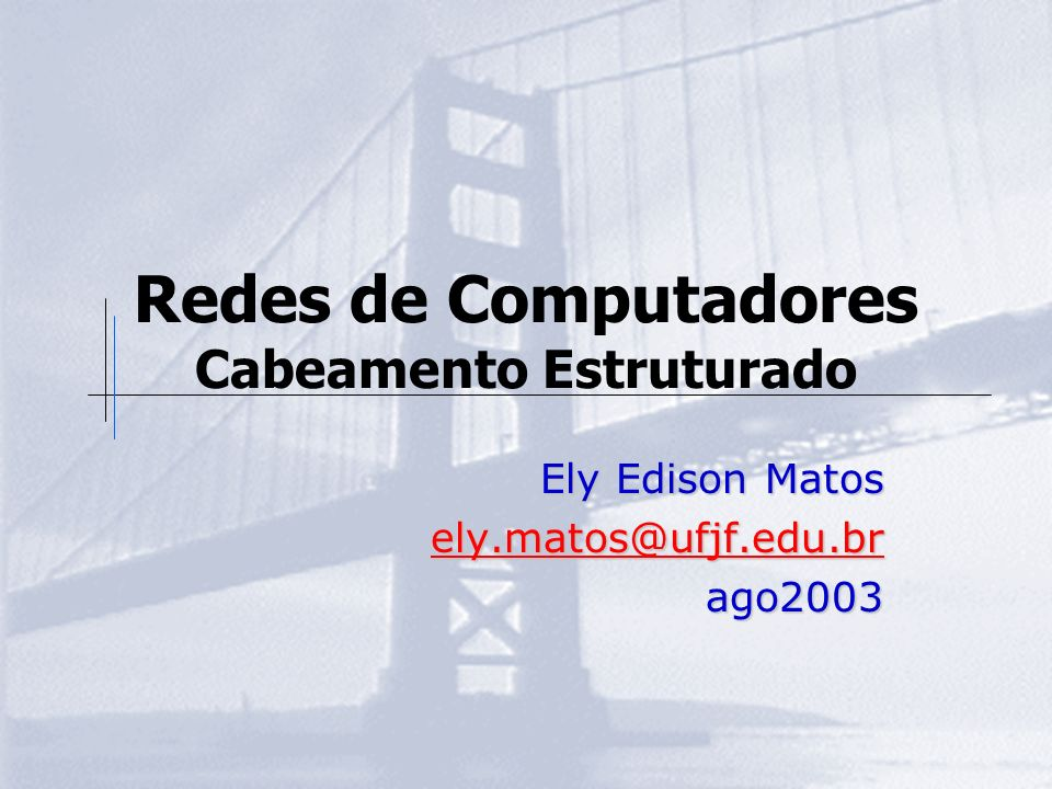 Redes de Computadores Cabeamento Estruturado Ely Edison Matos ely.matos@ufjf.edu.br ago2003