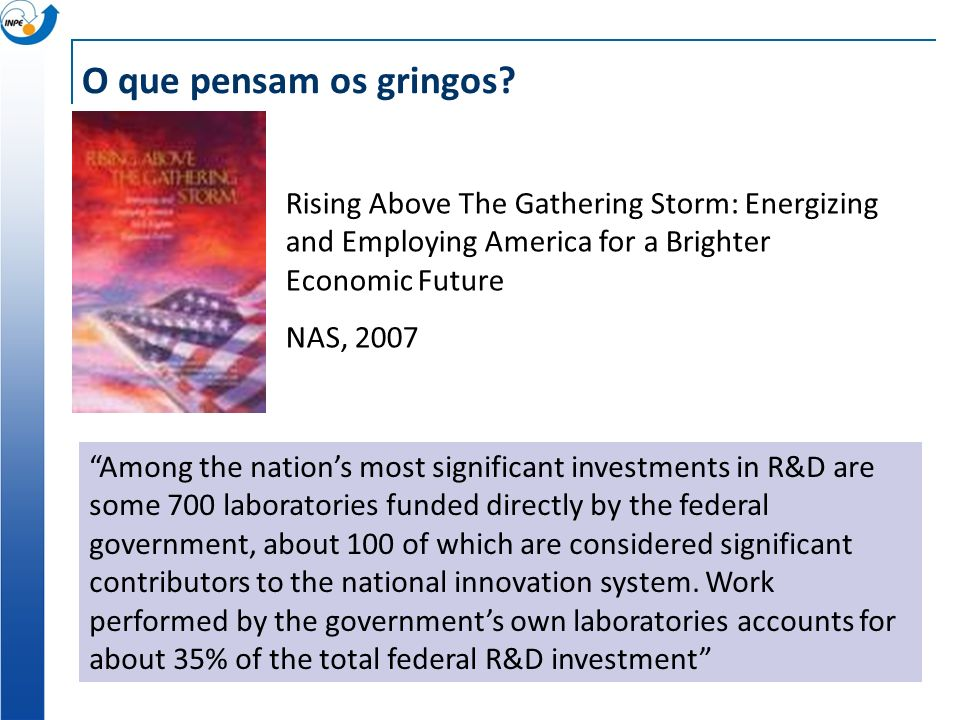 O que pensam os gringos? Rising Above The Gathering Storm: Energizing and Employing America for a Brighter Economic Future NAS, 2007 Among the nations