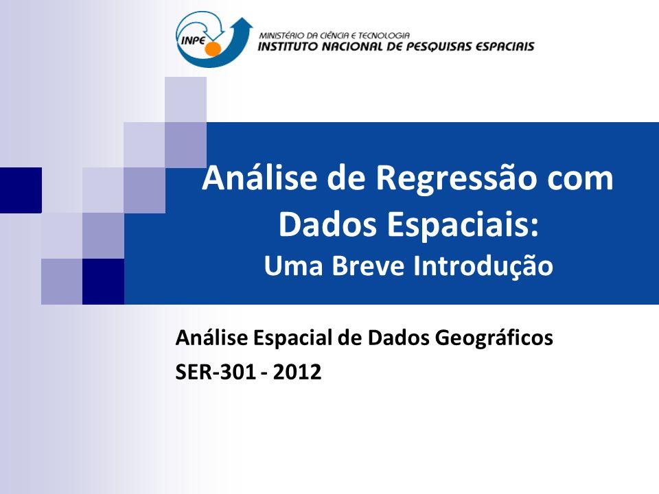 Impacto de Regimes Espaciais Análise de Regressão Idosos = f ( Domicílios Sem Esgoto) Regressão Linear R 2 = 0,35 Regressão Espacial Regiões Adm (R 2 = 0,72) Regimes Espaciais (R 2 = 0,83) Para dados socioeconômicos: modelo de regimes espaciais tende a apresentar resultados melhores que os de regressão simples ou de regressão espacial com efeitos globais.