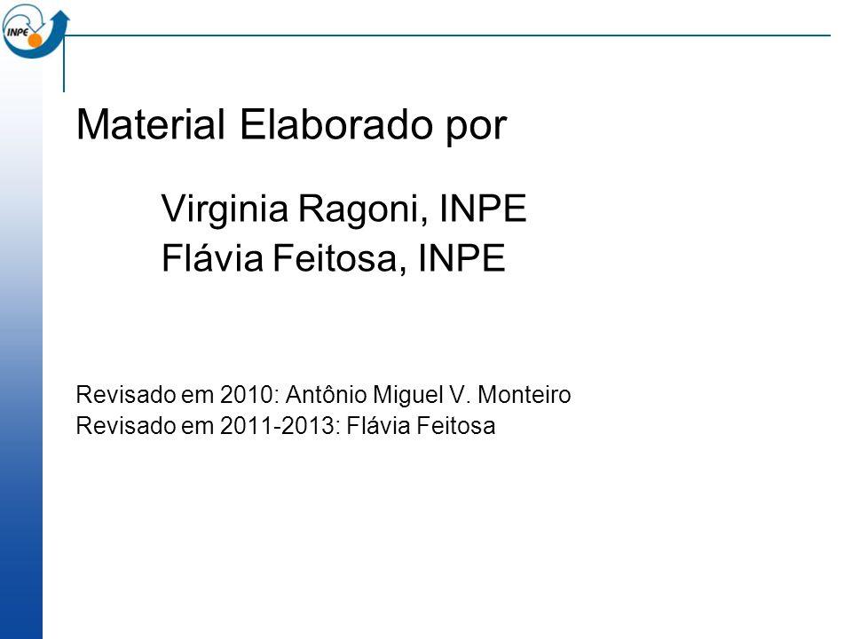 Material Elaborado por Virginia Ragoni, INPE Flávia Feitosa, INPE Revisado em 2010: Antônio Miguel V. Monteiro Revisado em 2011-2013: Flávia Feitosa
