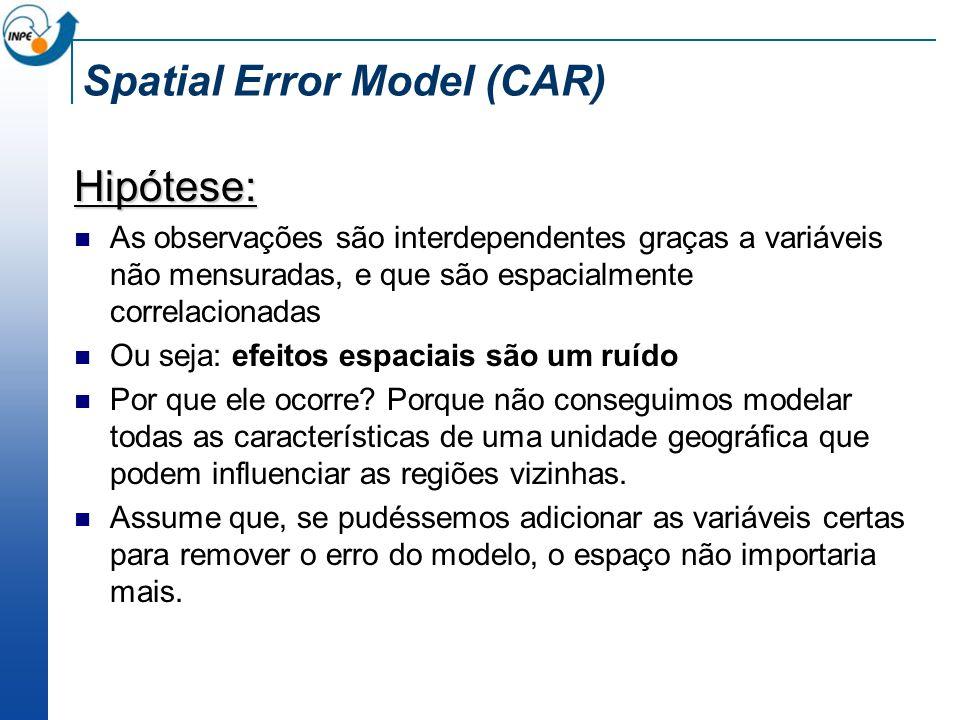 Spatial Error Model (CAR) Hipótese: As observações são interdependentes graças a variáveis não mensuradas, e que são espacialmente correlacionadas Ou