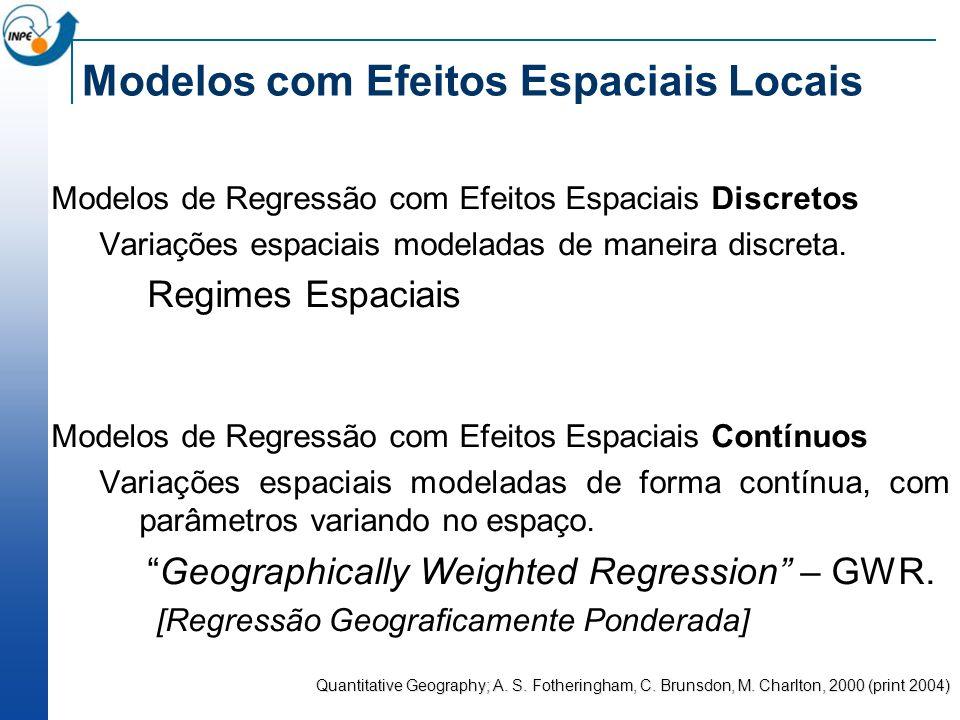 Modelos com Efeitos Espaciais Locais Modelos de Regressão com Efeitos Espaciais Discretos Variações espaciais modeladas de maneira discreta. Regimes E