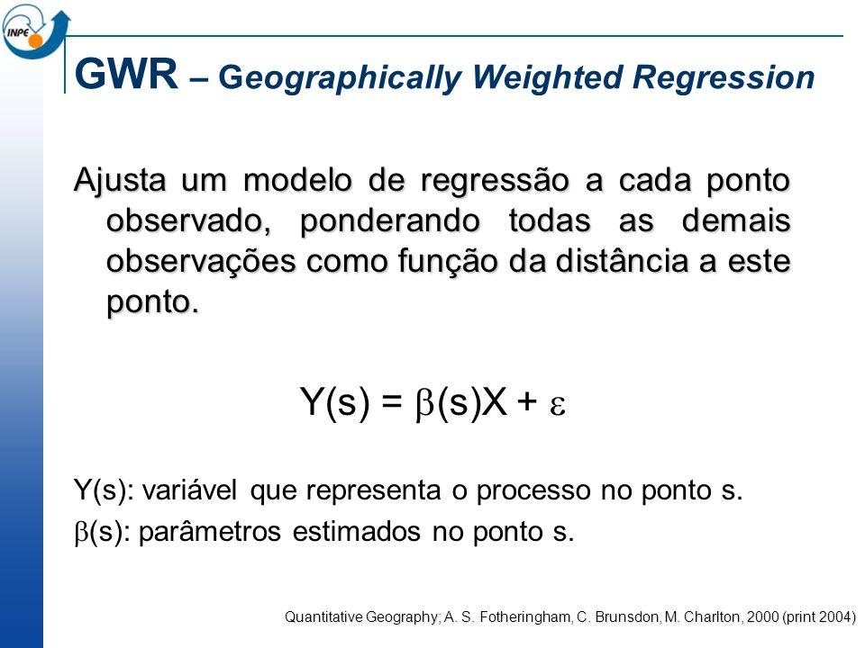 GWR – Geographically Weighted Regression Ajusta um modelo de regressão a cada ponto observado, ponderando todas as demais observações como função da d