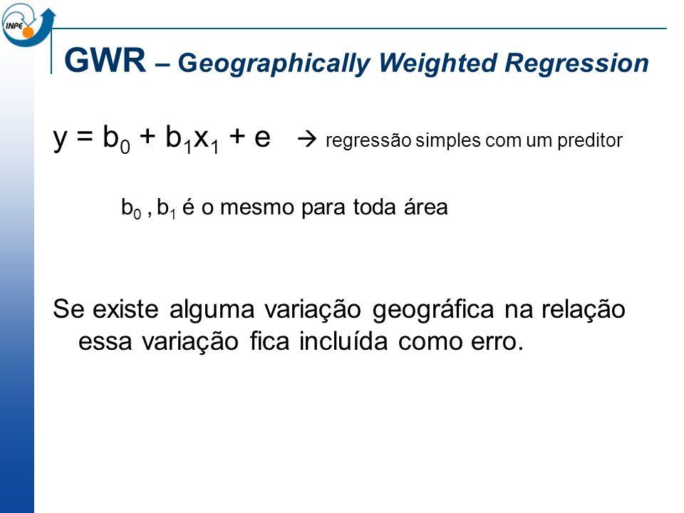 y = b 0 + b 1 x 1 + e regressão simples com um preditor b 0, b 1 é o mesmo para toda área Se existe alguma variação geográfica na relação essa variaçã