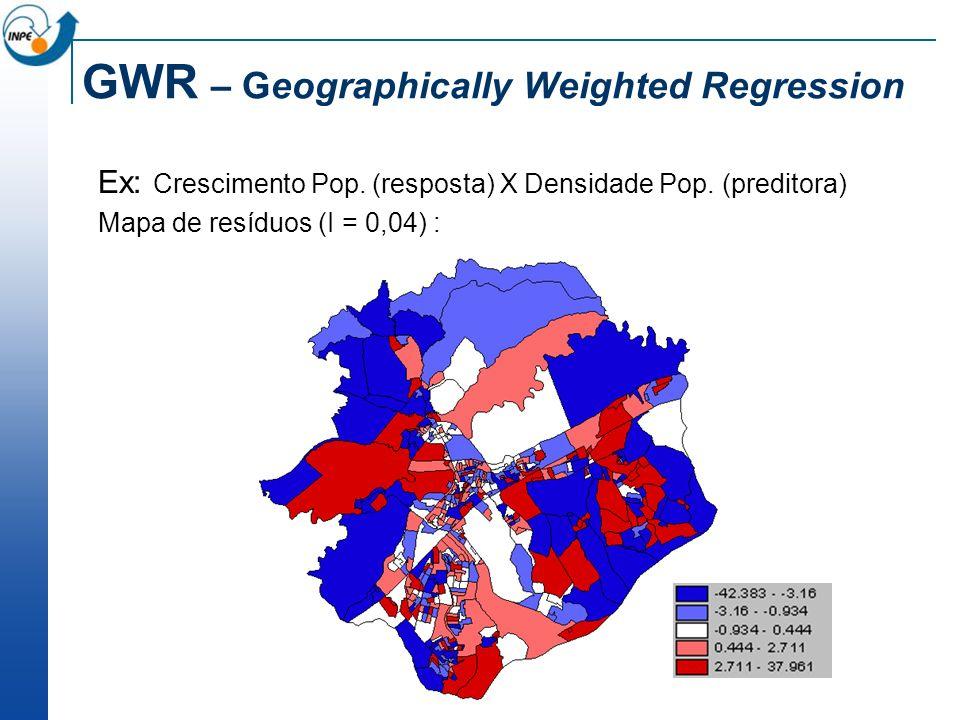 GWR – Geographically Weighted Regression Ex: Crescimento Pop. (resposta) X Densidade Pop. (preditora) Mapa de resíduos (I = 0,04) :