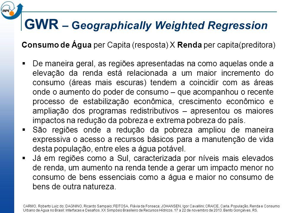 GWR – Geographically Weighted Regression Consumo de Água per Capita (resposta) X Renda per capita(preditora) CARMO, Roberto Luiz do; DAGNINO, Ricardo