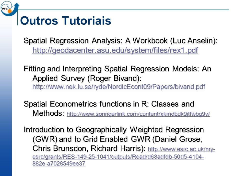 Outros Tutoriais Spatial Regression Analysis: A Workbook (Luc Anselin): http://geodacenter.asu.edu/system/files/rex1.pdf http://geodacenter.asu.edu/sy