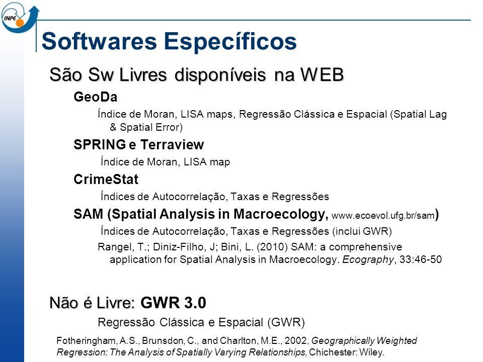 Softwares Específicos São Sw Livres disponíveis na WEB GeoDa Índice de Moran, LISA maps, Regressão Clássica e Espacial (Spatial Lag & Spatial Error) S
