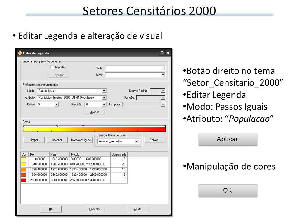 Editar Legenda e alteração de visual Botão direito no tema Setor_Censitario_2000 Editar Legenda Modo: Passos Iguais Atributo: Populacao Manipulação de