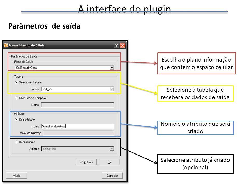 A interface do plugin Parâmetros de saída Escolha o plano informação que contém o espaço celular Selecione a tabela que receberá os dados de saída Nom