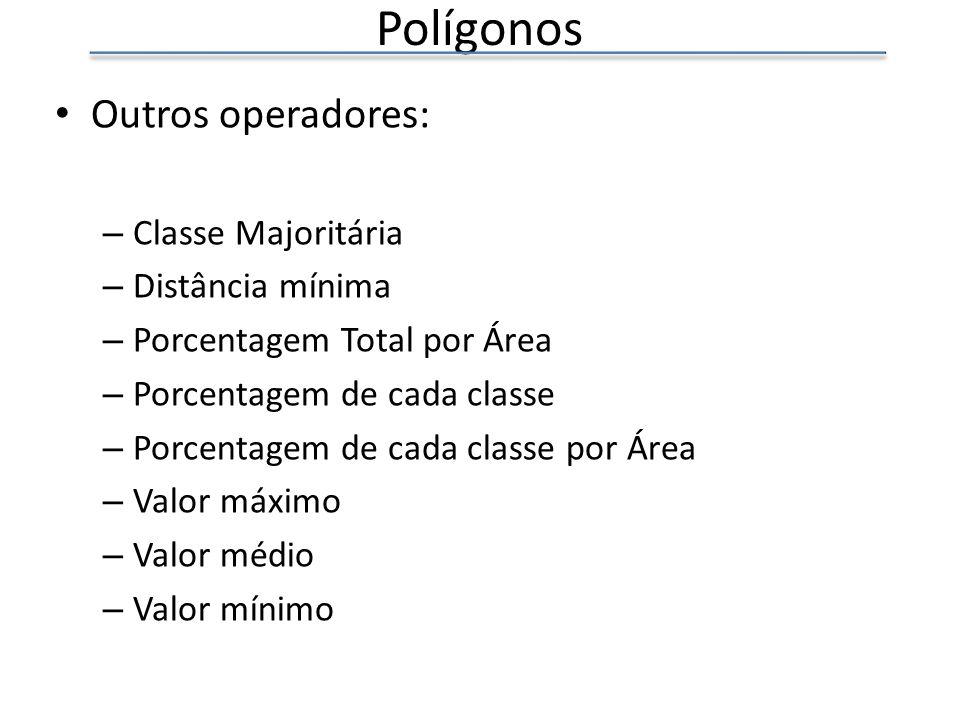 Polígonos Outros operadores: – Classe Majoritária – Distância mínima – Porcentagem Total por Área – Porcentagem de cada classe – Porcentagem de cada c