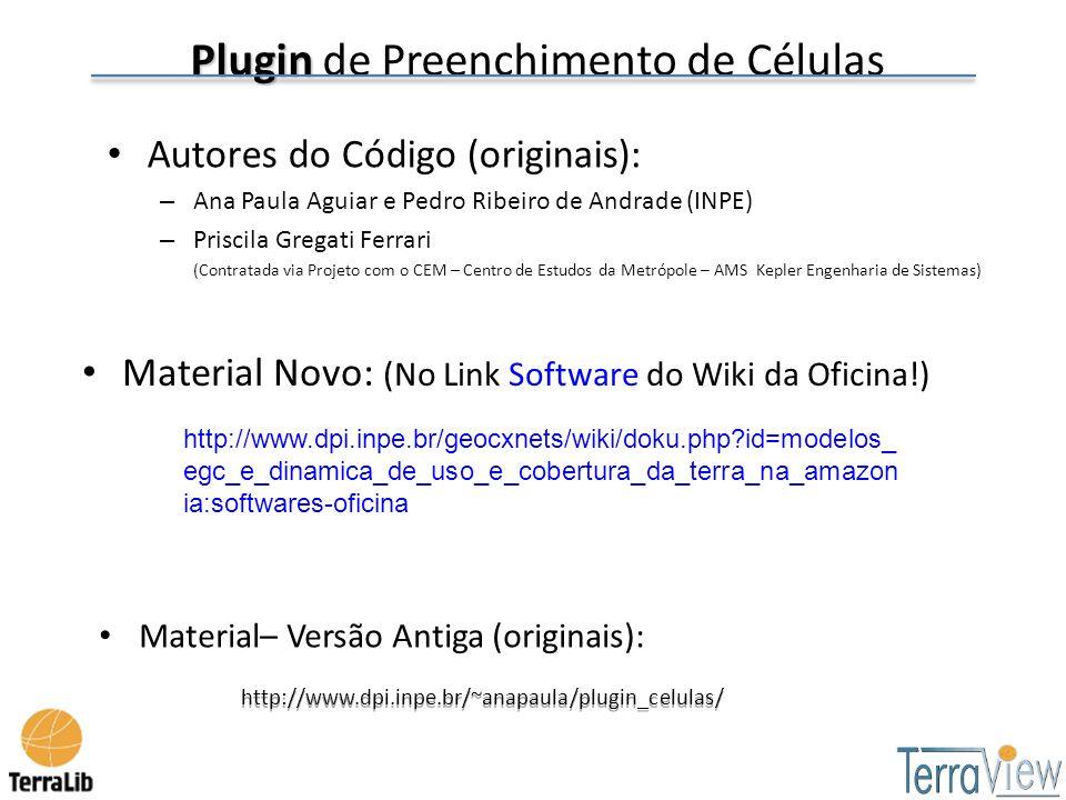 Plugin Plugin de Preenchimento de Células Autores do Código (originais): – Ana Paula Aguiar e Pedro Ribeiro de Andrade (INPE) – Priscila Gregati Ferra
