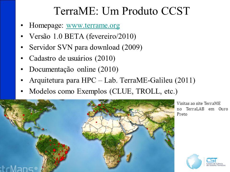 TerraME: Um Produto CCST Homepage: www.terrame.orgwww.terrame.org Versão 1.0 BETA (fevereiro/2010) Servidor SVN para download (2009) Cadastro de usuários (2010) Documentação online (2010) Arquitetura para HPC – Lab.
