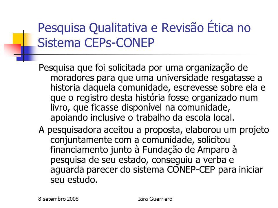 8 setembro 2008Iara Guerriero Pesquisa Qualitativa e Revisão Ética no Sistema CEPs-CONEP Pesquisa que foi solicitada por uma organização de moradores