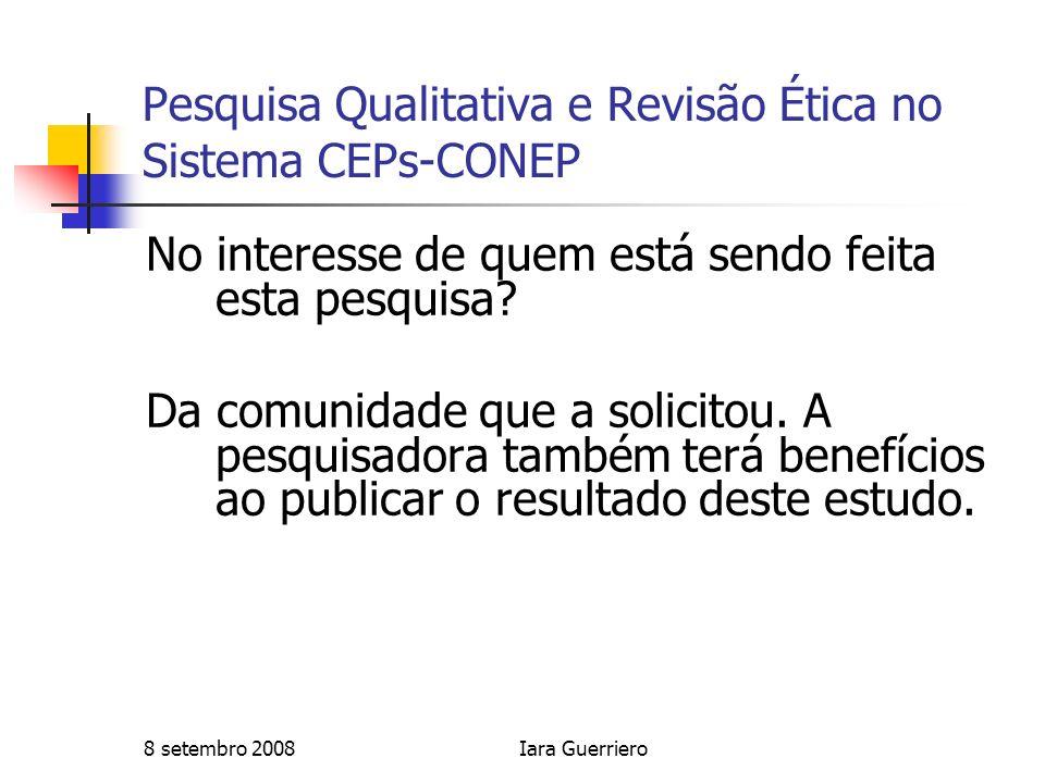 8 setembro 2008Iara Guerriero Pesquisa Qualitativa e Revisão Ética no Sistema CEPs-CONEP No interesse de quem está sendo feita esta pesquisa? Da comun