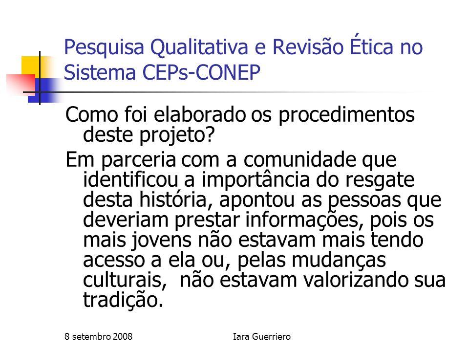 8 setembro 2008Iara Guerriero Pesquisa Qualitativa e Revisão Ética no Sistema CEPs-CONEP Como foi elaborado os procedimentos deste projeto? Em parceri