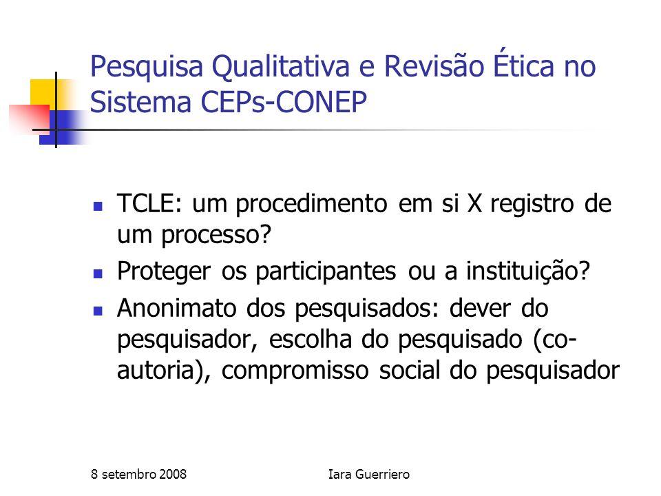 8 setembro 2008Iara Guerriero Pesquisa Qualitativa e Revisão Ética no Sistema CEPs-CONEP TCLE: um procedimento em si X registro de um processo? Proteg