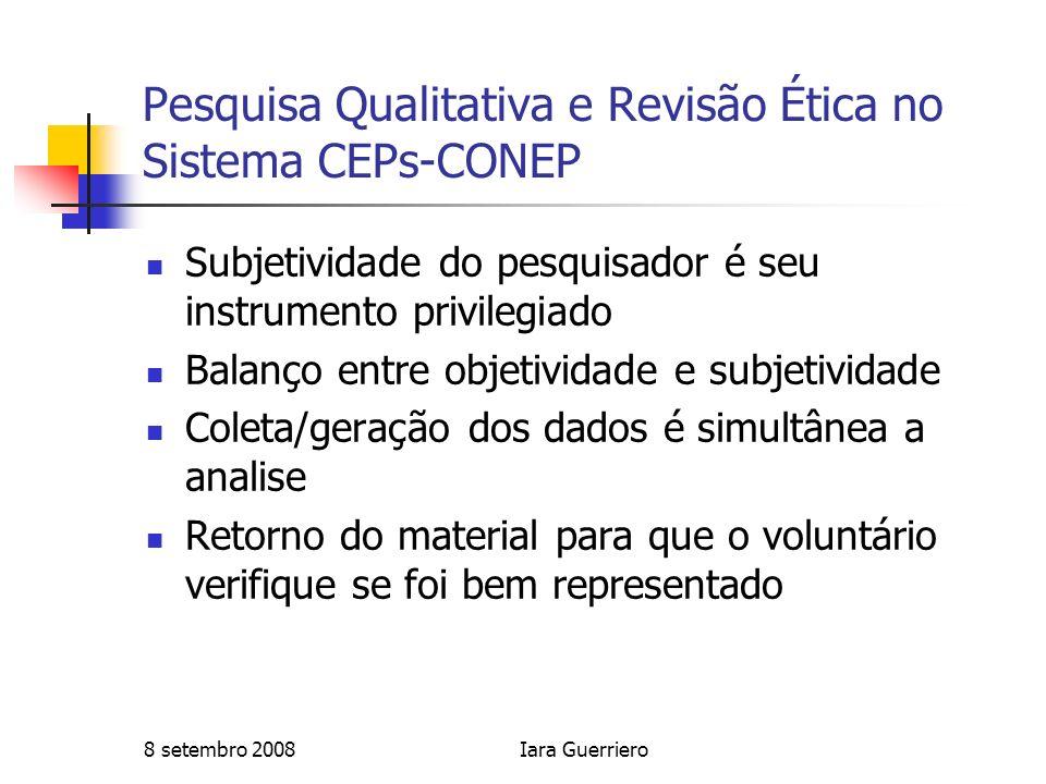 8 setembro 2008Iara Guerriero Pesquisa Qualitativa e Revisão Ética no Sistema CEPs-CONEP Subjetividade do pesquisador é seu instrumento privilegiado B