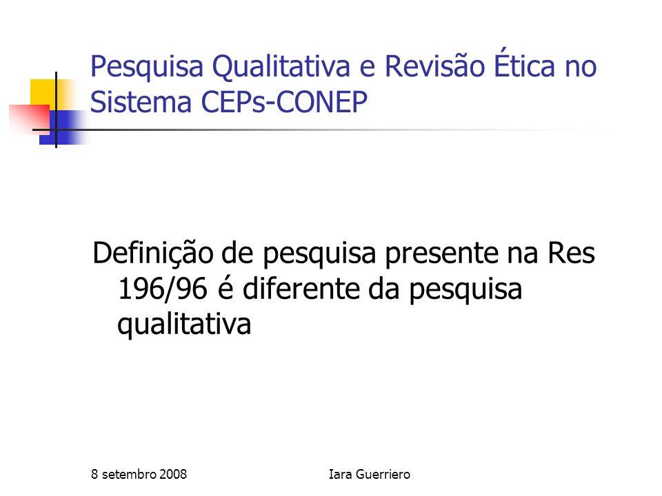 8 setembro 2008Iara Guerriero Pesquisa Qualitativa e Revisão Ética no Sistema CEPs-CONEP Definição de pesquisa presente na Res 196/96 é diferente da p