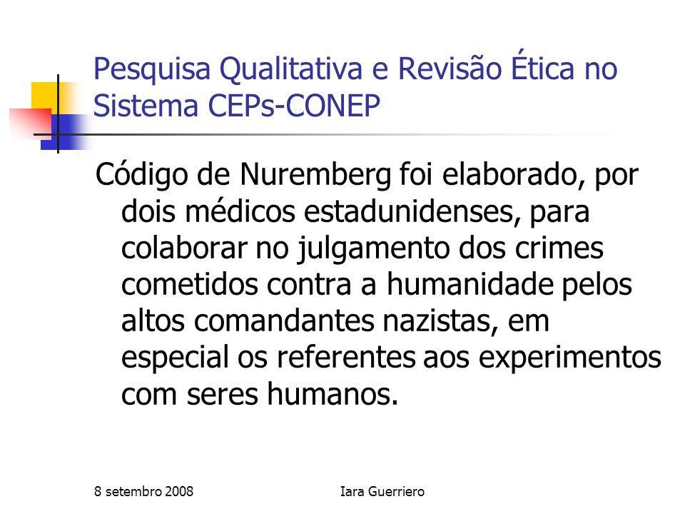 8 setembro 2008Iara Guerriero Pesquisa Qualitativa e Revisão Ética no Sistema CEPs-CONEP Pesquisa em seres humanos X pesquisa com seres humanos Relacionamento próximo com o pesquisado