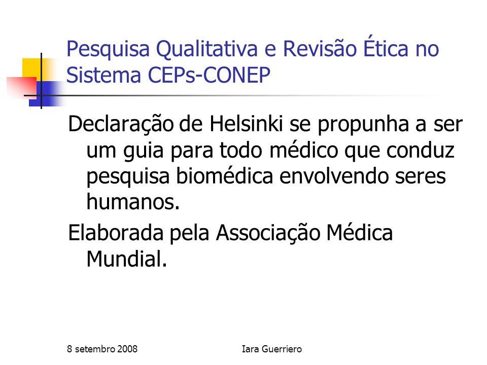 8 setembro 2008Iara Guerriero Pesquisa Qualitativa e Revisão Ética no Sistema CEPs-CONEP CIOMS (1991) regulava os estudos epidemiológicos.