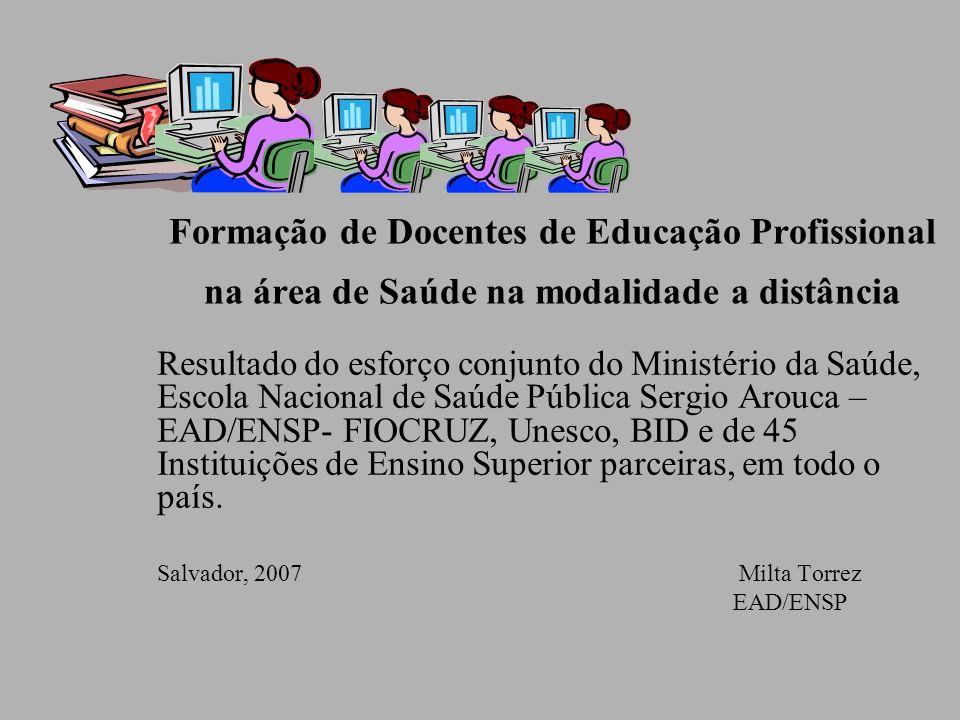 Formação de Docentes de Educação Profissional na área de Saúde na modalidade a distância Resultado do esforço conjunto do Ministério da Saúde, Escola