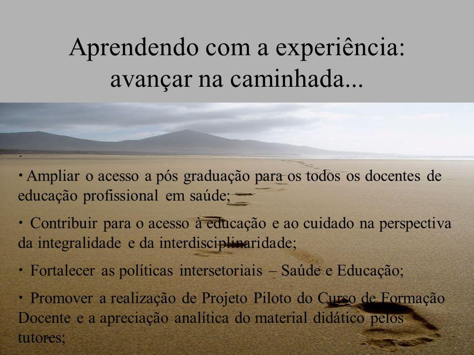 Aprendendo com a experiência: avançar na caminhada... Ampliar o acesso a pós graduação para os todos os docentes de educação profissional em saúde; Co