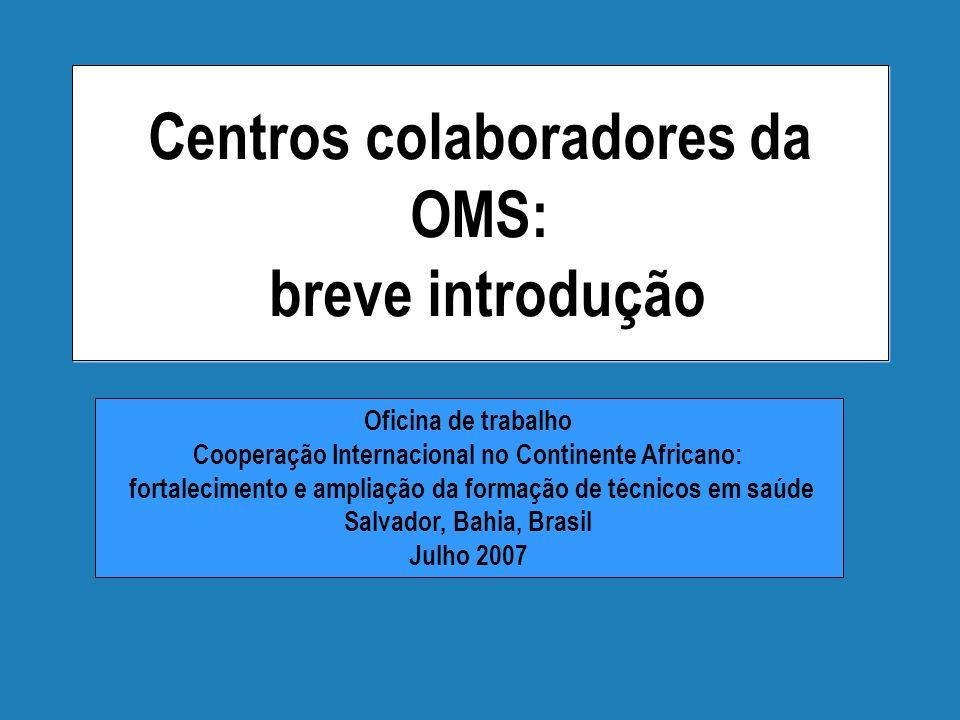 Centros colaboradores da OMS: breve introdução Oficina de trabalho Cooperação Internacional no Continente Africano: fortalecimento e ampliação da form