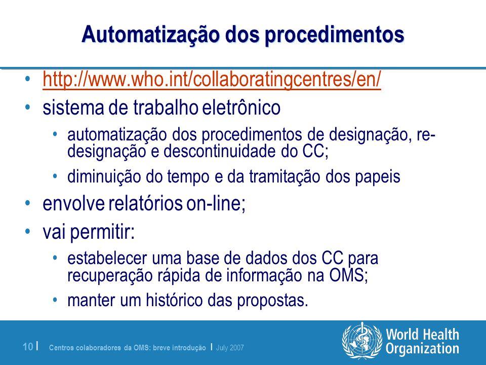 Centros colaboradores da OMS: breve introdução | July 2007 10 | Automatização dos procedimentos http://www.who.int/collaboratingcentres/en/ sistema de