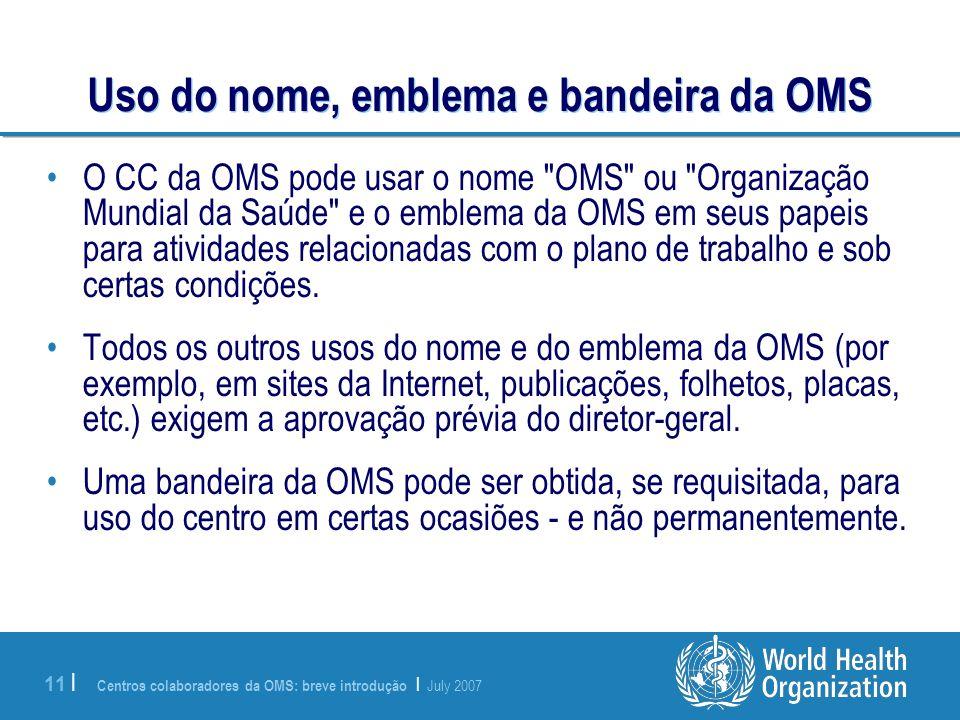 Centros colaboradores da OMS: breve introdução | July 2007 11 | Uso do nome, emblema e bandeira da OMS O CC da OMS pode usar o nome