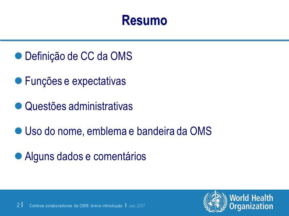 Centros colaboradores da OMS: breve introdução | July 2007 2 |2 | Resumo Definição de CC da OMS Funções e expectativas Questões administrativas Uso do